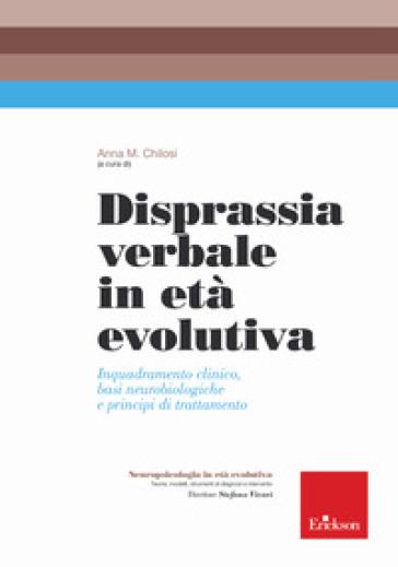 Disprassia verbale in età evolutiva. Inquadramento clinico, basi neurobiologiche e principi di trattamento - A. M. Chilosi pdf epub