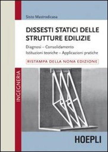 Dissesti statici delle strutture edilizie - Sisto Mastrodicasa |