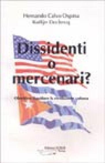 Dissidenti o mercenari? Obiettivo: liquidare la rivoluzione cubana - Hernando Calvo Ospina  