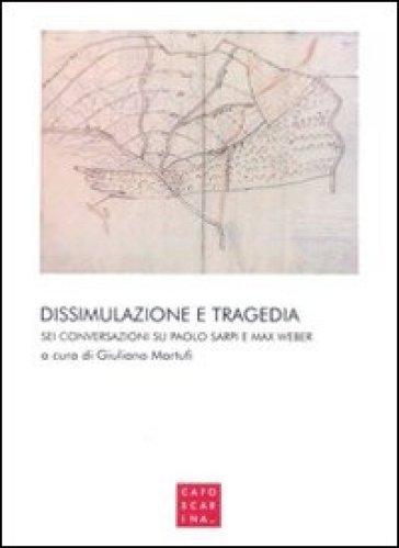 Dissimulazione e tragedia. Sei conversazioni su Paolo Sarpi e Max Weber - G. Martufi | Kritjur.org