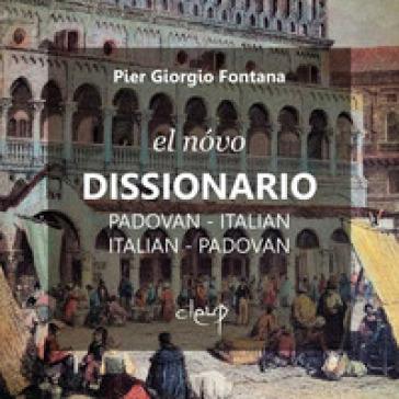 Dissionario padovàn-italiano, italiano-padovàn - Pier Giorgio Fontana  
