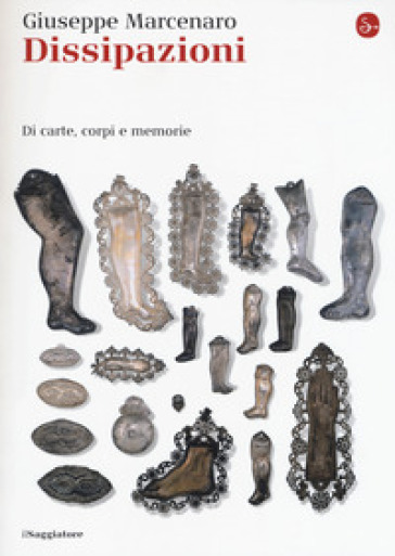 Dissipazioni. Di carte, corpi e memorie - Giuseppe Marcenaro | Rochesterscifianimecon.com
