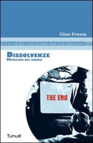 Dissolvenze. Mutazioni del cinema - Gino Frezza | Thecosgala.com