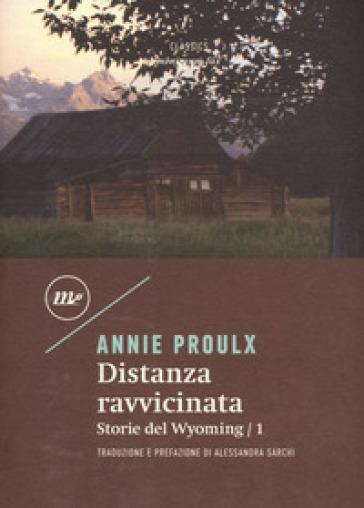 Distanza ravvicinata. Storie del Wyoming. 1. - E. Annie Proulx  