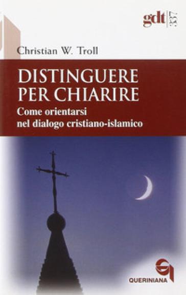 Distinguere per chiarire. Come orientarsi nel dialogo cristiano-islamico - Christian W. Troll | Ericsfund.org