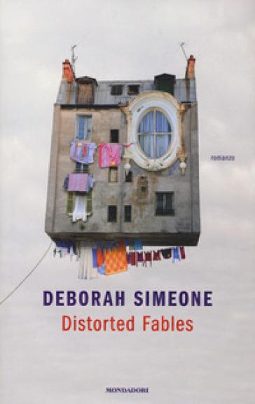 Distorted fables - Deborah Simeone |