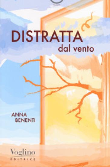 Distratta dal vento - Anna Benenti |