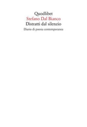 Distratti dal silenzio. Diario di poesia contemporanea - Stefano Dal Bianco | Thecosgala.com