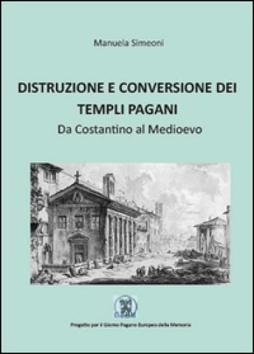 Distruzione e conversione dei templi pagani - Manuela Simeoni |