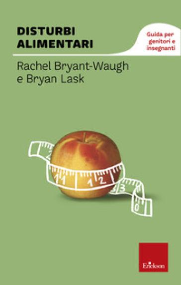 Disturbi alimentari. Guida per genitori e insegnanti - Rachel Bryant Waugh  