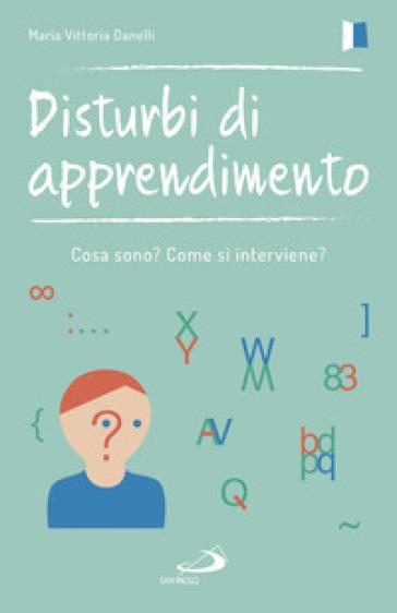 Disturbi di apprendimento. Cosa sono? Come si interviene? - Maria Vittoria Danelli pdf epub