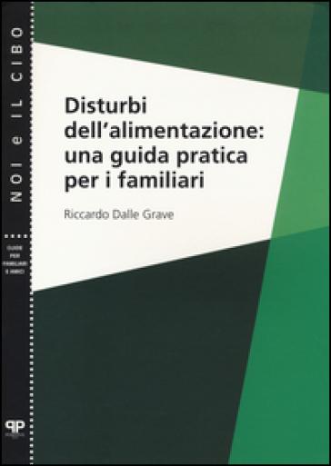Disturbi dell'alimentazione: una guida pratica per i familiari - Riccardo Dalle Grave pdf epub