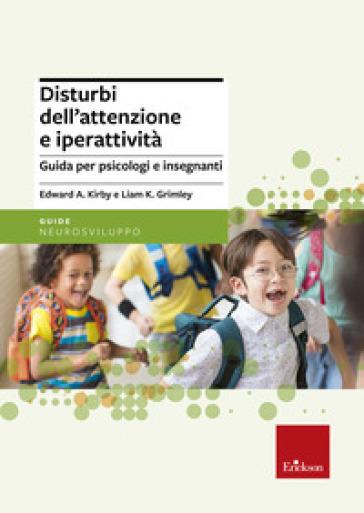 Disturbi dell'attenzione e iperattività. Guida per psicologi e insegnanti - Edward Kirby | Rochesterscifianimecon.com