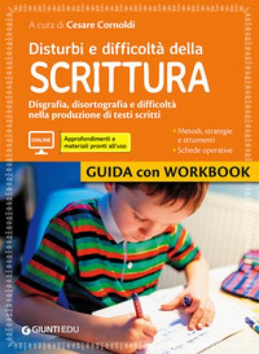 Disturbi e difficoltà della scrittura. Guida con Workbook. Con aggiornamento online - C. Cornoldi |