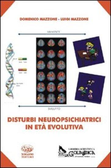 Disturbi neuropsichiatrici in età evolutiva - Domenico Mazzone |