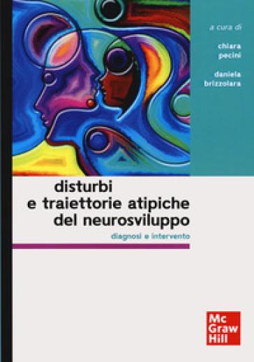Disturbi e traiettorie atipiche del neurosviluppo. Diagnosi e intervento - C. Pecini |