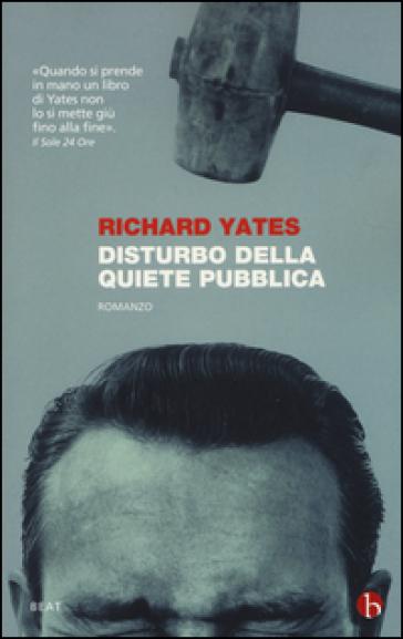 Disturbo della quiete pubblica - Richard Yates |