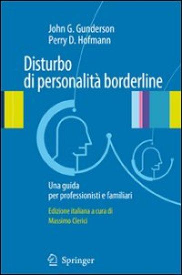 Disturbo di personalità borderline. Una guida per professionisti e familiari - John G. Gunderson | Rochesterscifianimecon.com