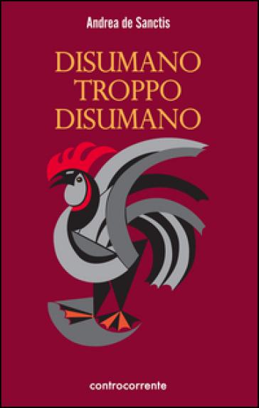 Disumano troppo disumano - Andrea De Sanctis | Kritjur.org
