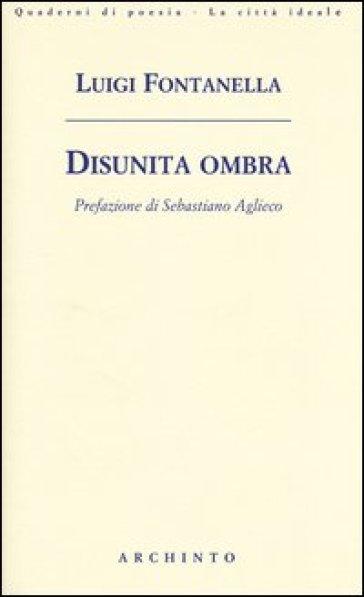 Disunita ombra - Luigi Fontanella |