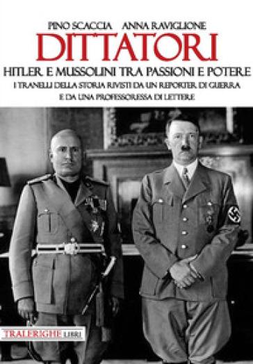 Dittatori. Hitler e Mussolini tra passioni e potere. I tranelli della storia rivisti da un reporter di guerra e da una professoressa di lettere - Pino Scaccia   Kritjur.org