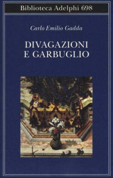 Divagazioni e garbuglio - Carlo Emilio Gadda   Rochesterscifianimecon.com