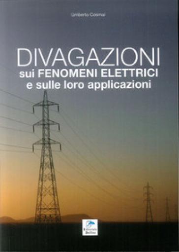 Divagazioni sui fenomeni elettrici e sulle loro applicazioni - Umberto Cosmai |