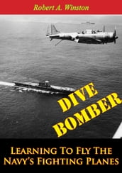 Dive Bomber: Learning To Fly The Navy s Fighting Planes