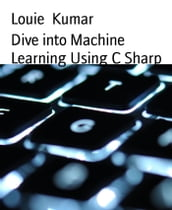 Dive into Machine Learning Using C Sharp