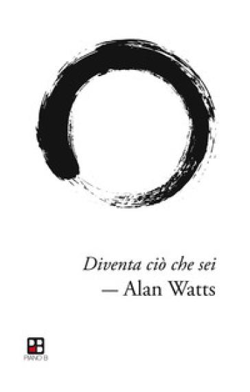Diventa ciò che sei - Alan Watts |