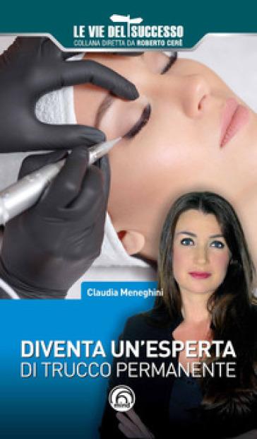 Diventa un'esperta di trucco permanente - Claudia Meneghini | Ericsfund.org