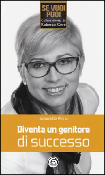 Diventa un genitore di successo - Simonetta Pinna |