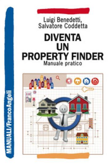 Diventa un property finder. Manuale pratico - Luigi Benedetti | Ericsfund.org