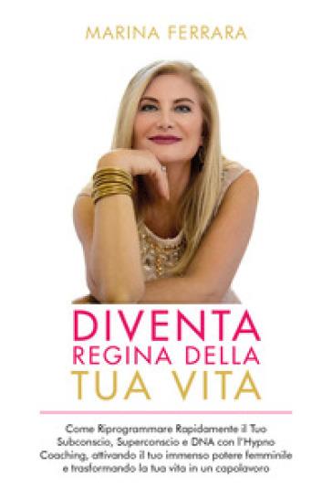 Diventa regina della tua vita - Marina Ferrara | Jonathanterrington.com