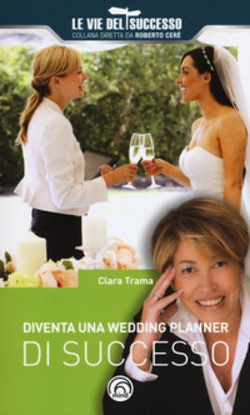 Diventa una wedding planner di successo - Clara Trama | Thecosgala.com