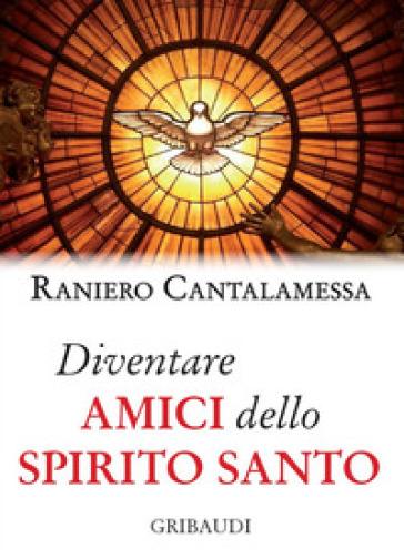Diventare amici dello Spirito Santo - Raniero Cantalamessa   Thecosgala.com