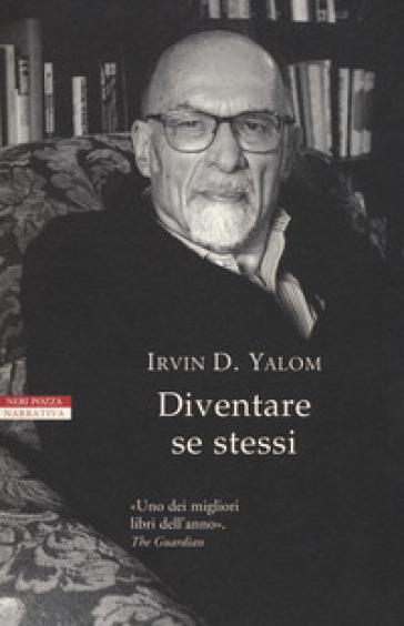 Diventare se stessi - Irvin D. Yalom |