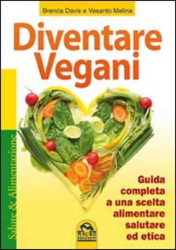 Diventare vegani. Guida completa a una scelta alimentare salutare ed etica - Brenda Davis |