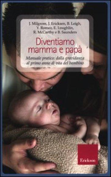Diventiamo mamma e papà. Manuale pratico: dalla gravidanza al primo anno di vita del bambino - A. Biaggi  