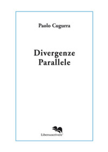 Divergenze parallele - Paolo Cugurra | Kritjur.org