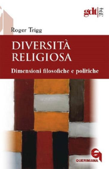 Diversità religiosa. Dimensioni filosofiche e politiche - Roger Trigg | Rochesterscifianimecon.com