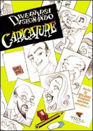 Divertirsi disegnando caricature - Vitto Zocco |