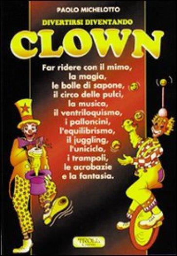 Divertirsi diventando clown - Paolo Michelotto |