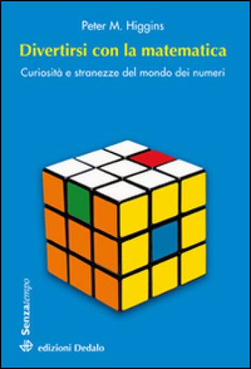 Divertirsi con la matematica. Curiosità e stranezze del mondo dei numeri - Peter M. Higgins |