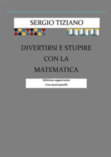 Divertirsi e stupire con la matematica - Sergio Tiziano | Rochesterscifianimecon.com