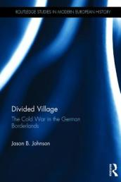 Divided Village: The Cold War in the German Borderlands