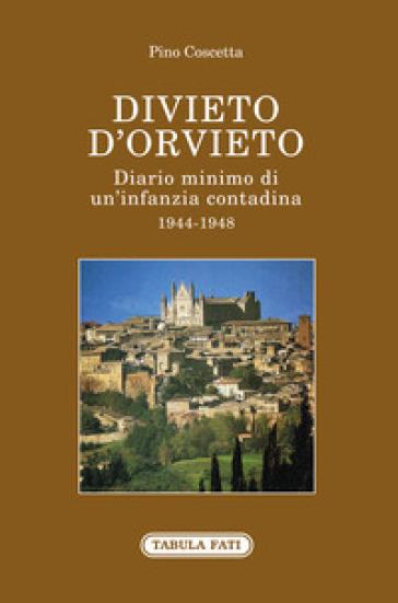 Divieto d'Orvieto. Diario minimo di un'infanzia contadina. 1944-1948 - Pino Coscetta  