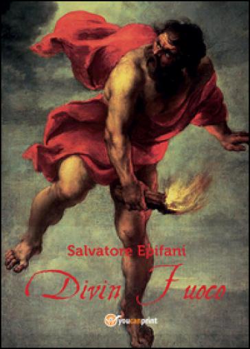 Divin Fuoco - Salvatore Epifani  