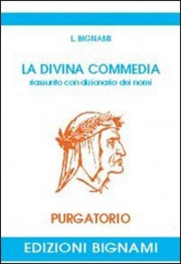La Divina Commedia. Riassunto con dizionario dei nomi. Purgatorio - L. Bignami |
