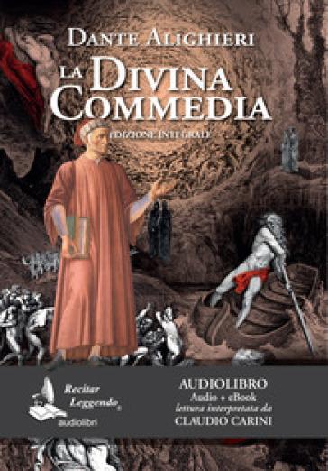 La Divina Commedia letto da Claudio Carini. Audiolibro. CD Audio formato MP3. Ediz. integrale - Dante Alighieri |